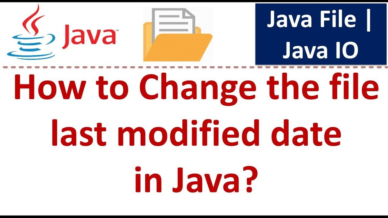 Java Tutorial : Java IO (Java File - How to Change the file last modified  date)