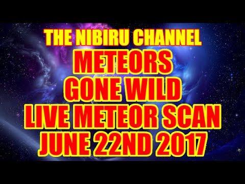 "NIBIRU CHANNEL - ""LIVE STREAM"" METEORS ""GONE WILD LIVE SCAN - JUNE 22ND 2017"