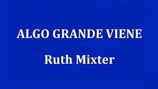 ALGO GRANDE VIENE  -  Ruth Mixter