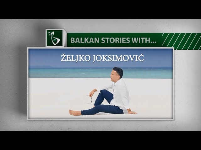 BALKAN STORIES with ZELJIKO JOKSIMOVIC