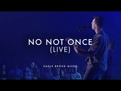 No Not Once (Live) // Eagle Brook Music