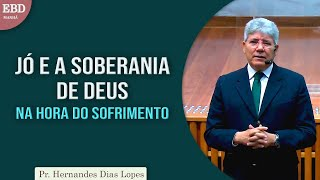 Jó e a soberania de Deus na hora do sofrimento | Pr Hernandes Dias Lopes