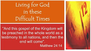 """""""Living for God in These Difficult Times"""""""