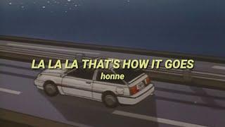 LA LA LA THAT'S HOW IT GOES • honne lyrics