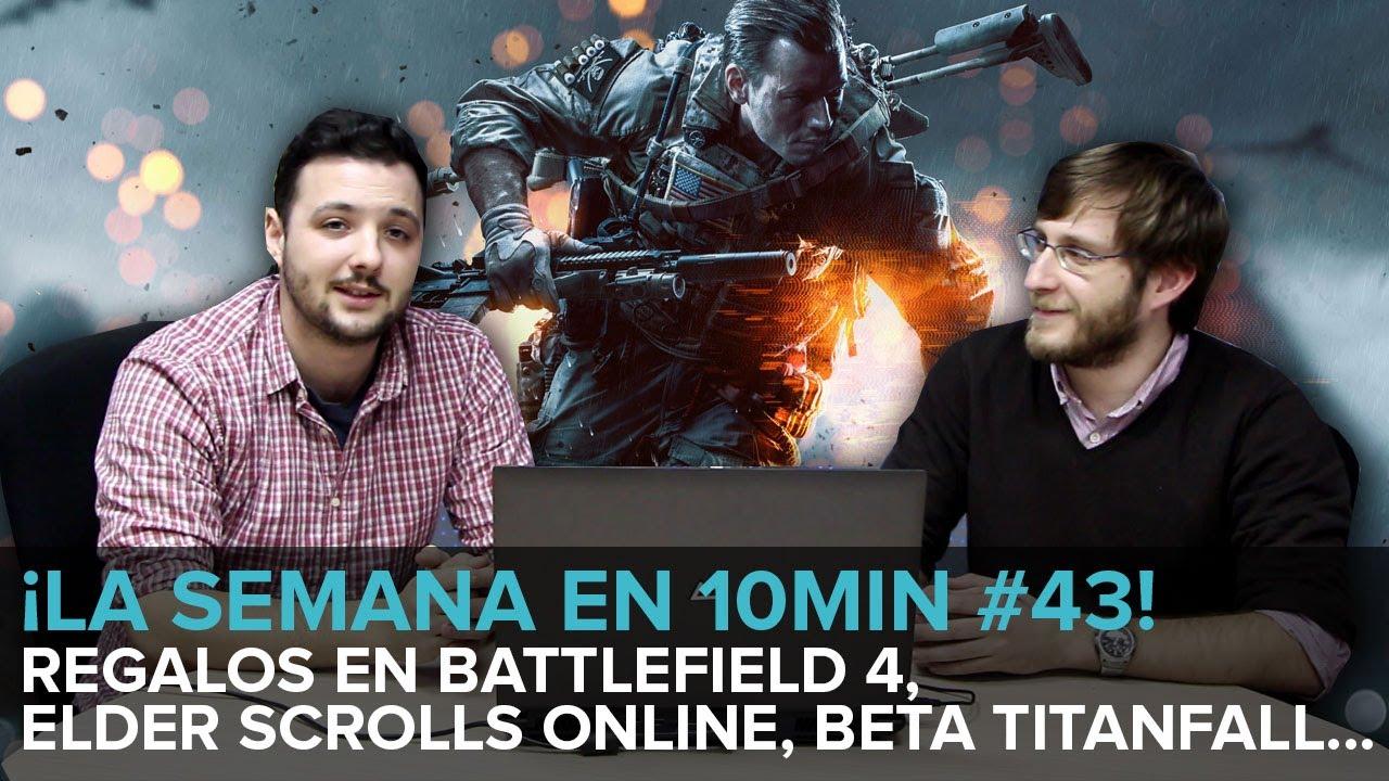¡La semana en 10min #43! Regalazos en Battlefield, beta Titanfall, Elder Scrolls Online...