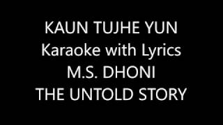 KAUN TUJHE YUN Karaoke with Lyrics M S DHONI