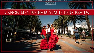 Canon EF-S 10-18mm IS STM Super Wide Angle Camera Lens Review for 2019 with many Samples