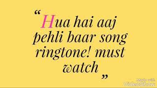 Hua Hai Aaj Pehli Baar Song, Ringtone! Must Listen 2018.