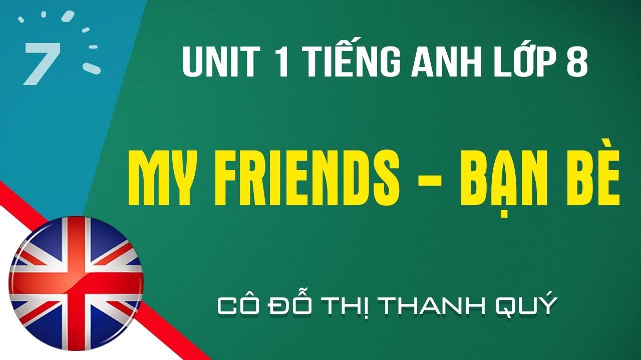 Unit 1 Tiếng Anh lớp 8: Friends – Bạn bè|HỌC247