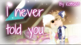 I never told you - Msp Version ♥