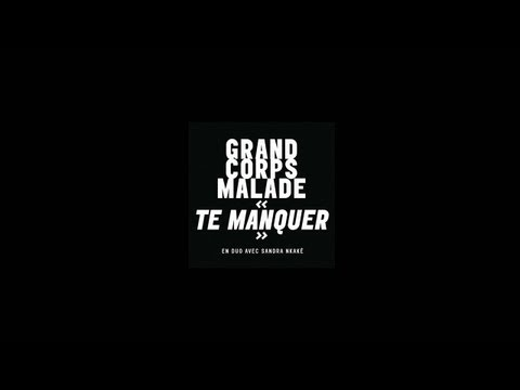 Te Manquer - Grand Corps Malade et Sandra Nkaké (audio)