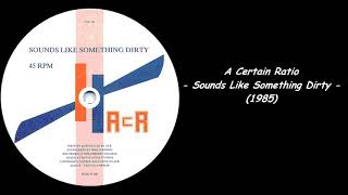 A Certain Ratio - Sounds Like Something Dirty (1985)