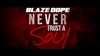 Never Trust A Soul - Blaze Dope (WerDope)