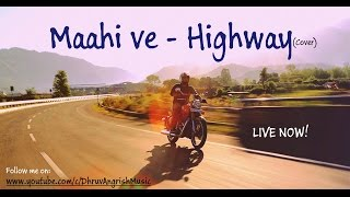Maahi Ve - Highway (Cover) by Dhruv Angrish