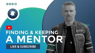 Finding a Good Business Mentor and How to Keep a Mentor