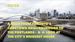 Toronto Sunday Walk - From Corktown To The Portlands \u0026 A Look At The Weirdest House In The City - 4K