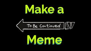 How to Make a To Be Continued Meme