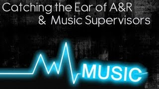 Catch the Ear of Music Supervisors & A&R
