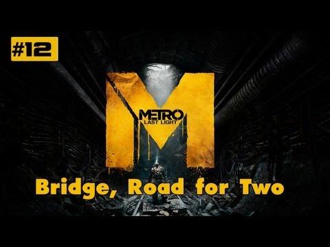 "Metro Last Light Walkthrough - Part 12 ""Bridge, Road for Two"" (VERY HIGH) HD Gameplay PC PS3 XBOX"
