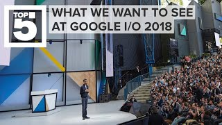 What we want to see at Google I/O 2018 (CNET Top 5) thumbnail