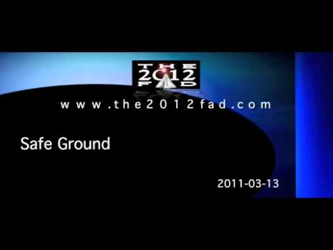 2011-03-13: Safe Ground - The 2012 Fad