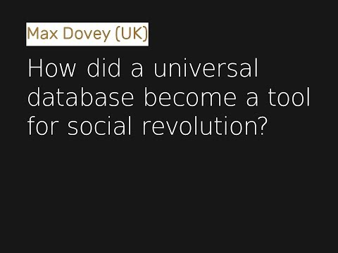 Max Dovey - How did a universal database become a tool for social revolution?