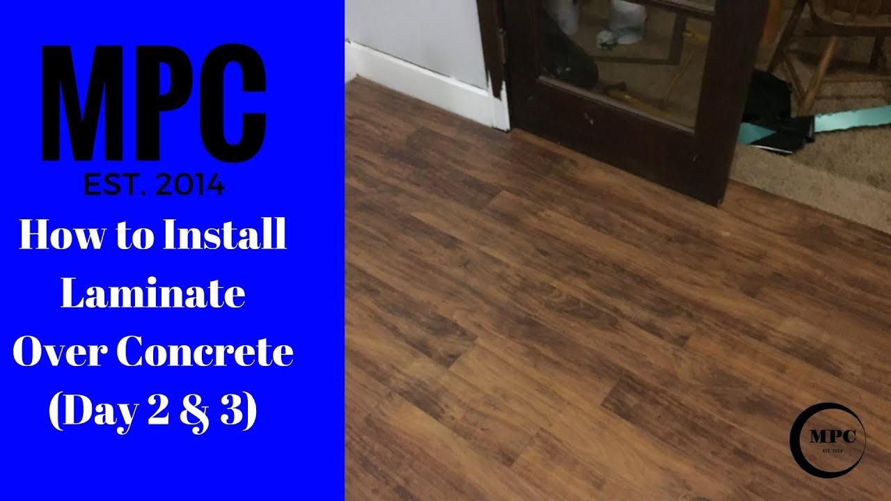 How To Install Laminate Over Concrete Day 2 3 Youtube
