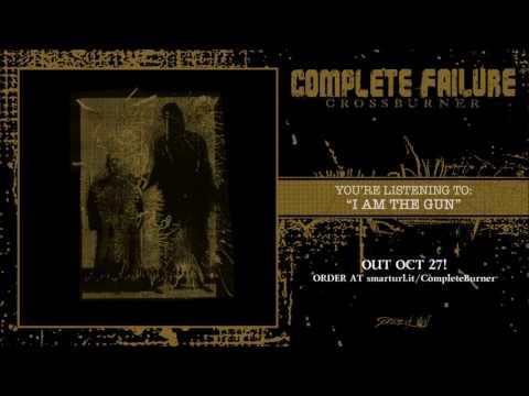 Complete Failure - I Am The Gun (official premiere)