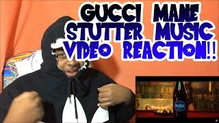 GUCCI MANE STUTTER MUSIC VIDEO REACTION!!