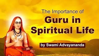 The importance of Guru in Spiritual Life by Swami Advayananda