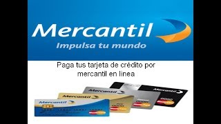 como realizar pagos de tarjetas de crédito por mercantil en linea