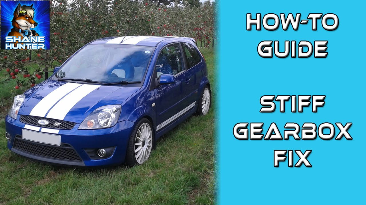 How to fix stiff gear selection change problem fiesta st150 zetec zetec s