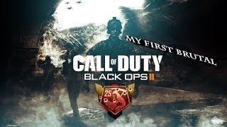 Black Ops 2 My First Brutal
