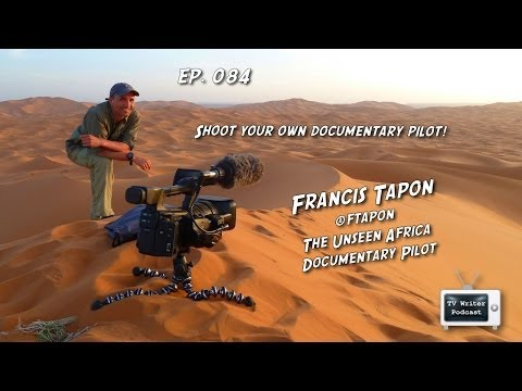 TV Writer Podcast 084 - Francis Tapon - The Unseen Africa Documentary Pilot