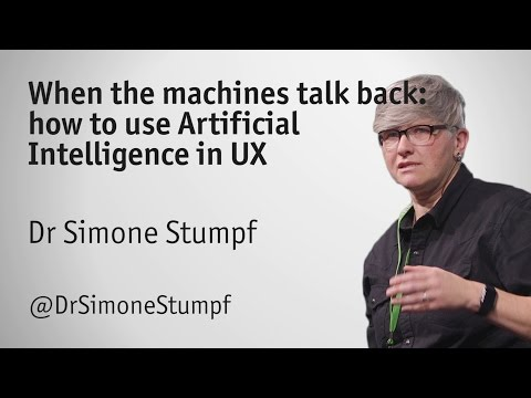 When Machines Talk Back: How to Use Artificial Intelligence in UX - Dr Simone Stumpf