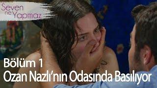 Ozan Nazlı'nın Odasında Basılırsa - Seven Ne Yapmaz 1. Bölüm