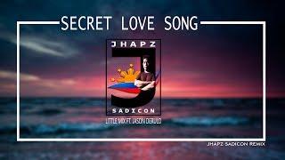 SECRET LOVE SONG - LITTLE MIX FT. JASON DERULO (JHAPZ SADICON BOOTLEG)