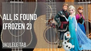 EASY Ukulele Tab: How to play All Is Found (Frozen 2) by Evan Rachel Wood