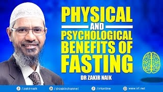 DR ZAKIR NAIK - PHYSICAL AND PSYCHOLOGICAL BENEFITS OF FASTING