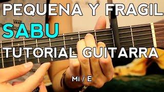 Pequeña Y Frágil - Sabu - Tutorial - Como tocar en Guitarra