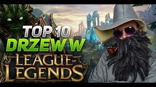 TOP 10 DRZEW W LEAGUE OF LEGENDS!