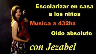 Escolarizar en casa a nuestros hijos, música a 432hz y oído absoluto con Jezabel.