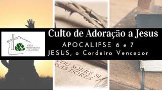 CULTO DE ADORAÇÃO A JESUS - APOCALIPSE 6 E 7