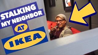 STALKING MY NEIGHBOR AT IKEA