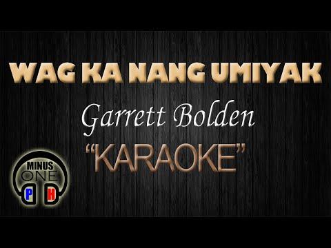 WAG KA NANG UMIYAK - Garret Bolden (KARAOKE) - MinusOnePH