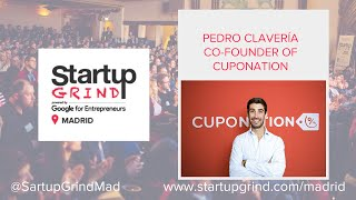 Startup Grind Madrid hosts Pedro Clavería (Cuponation) - Building a company on the coupon industry