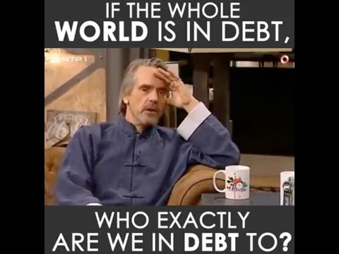 If the Whole World is in Debt who Exactly are we in Debt to?