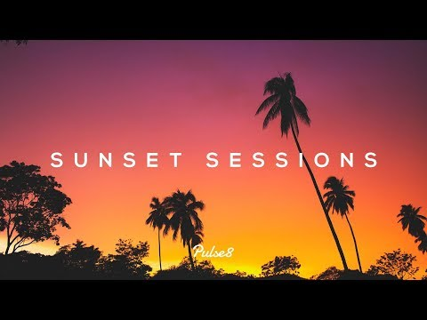 Sunset Sessions | Chill Mix by Pulse8
