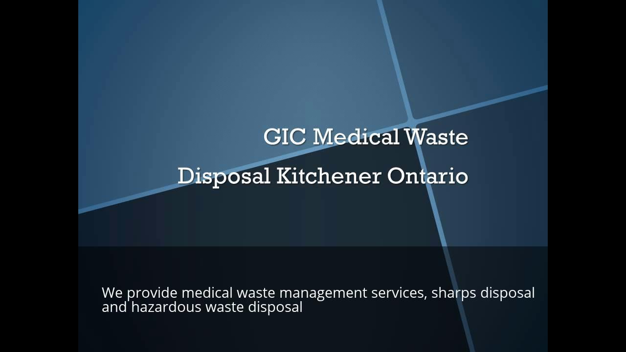 GIC Medical Waste Disposal Kitchener Ontario Call 1-877-308-3745 or ...