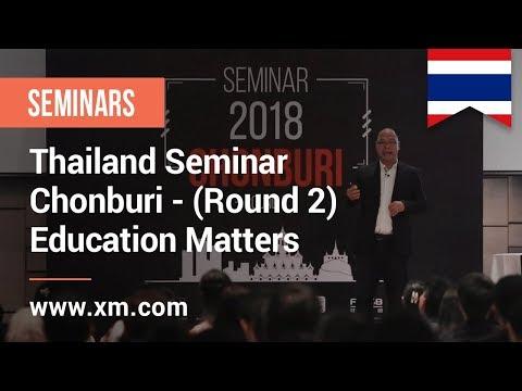 XM.COM - 2018 - Thailand Seminar - Chonburi (Round 2) - Education Matters